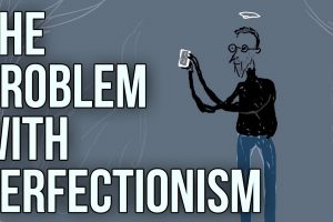 The Problem With Perfectionism 11